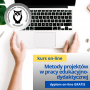 Zastosowanie metody projektów do pracy edukacyjno-dydaktycznej z elementami doradztwa zawodowego - kurs online